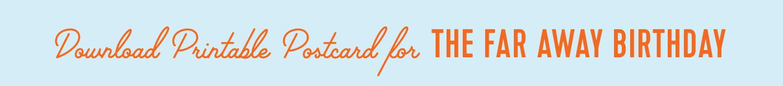 download printable postcard for the far away birthday